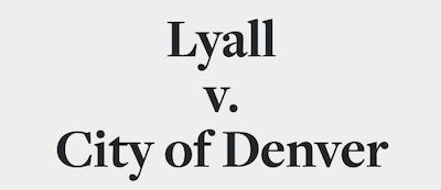 Lawsuit Lyall v City of Denver Screen Shot 2019-06-29 at 9.19.46 AM