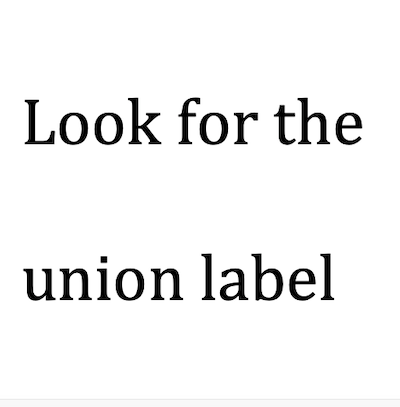 Look for the union label Screen Shot 2019-08-30 at 1.12.35 PM